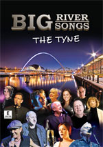 BIG RIVER BIG SONGS - Featuring Sting, Jimmy Nail, Mark Knopfler, Joe McElderry, Jill Halfpenny, Lindisfarne, Claire Rutter and many more.