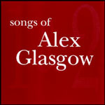 ALEX GLASGOW - SONGS VOL 1 & 2