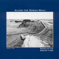ALANG THE ROMAN WAAL - Songs of the South Tyne