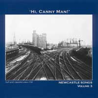 HI, CANNY MAN! - Newcastle Songs Volume 3